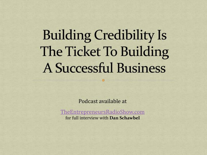 building credibility is the ticket to building a successful business n.