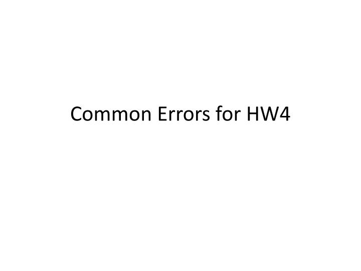 common errors for hw4