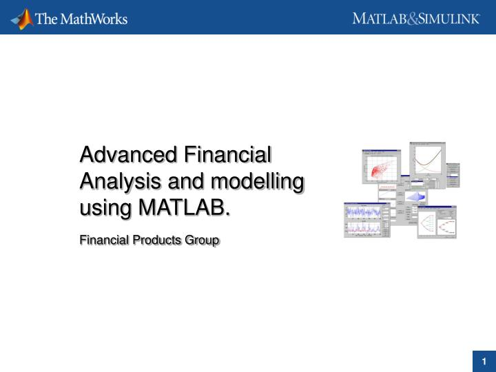 advanced financial analysis and modelling using matlab financial products group n.