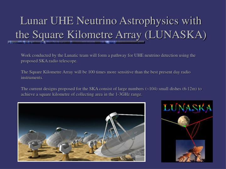 Lunar UHE Neutrino Astrophysics with the Square Kilometre Array (LUNASKA)