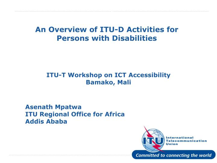 An overview of itu d activities for persons with disabilities