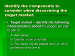 identify the components to consider when discovering the target market