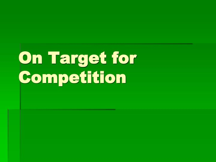 on target for competition