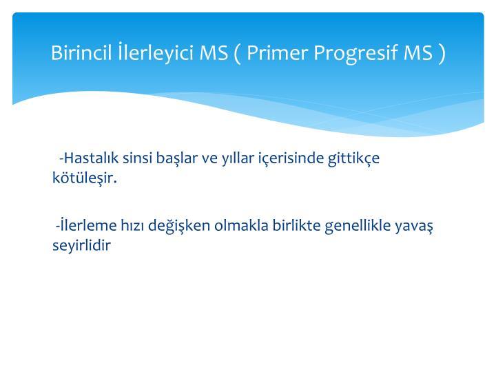 Birincil İlerleyici MS ( Primer Progresif MS )