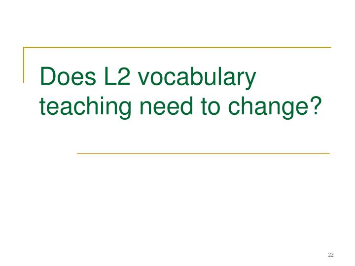 Does L2 vocabulary teaching need to change?