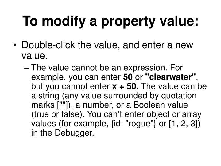 To modify a property value:
