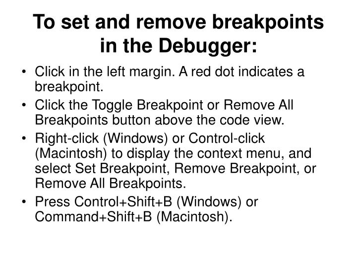 To set and remove breakpoints in the Debugger: