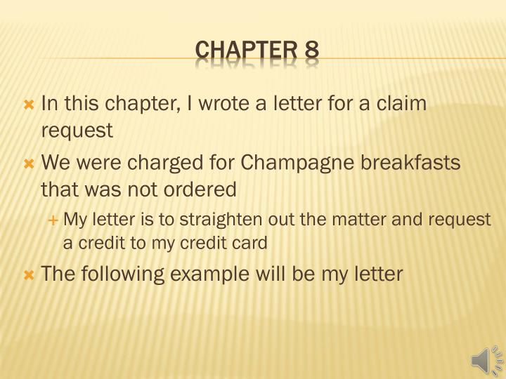 In this chapter, I wrote a letter for a claim request