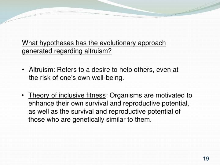 What hypotheses has the evolutionary approach generated regarding altruism?