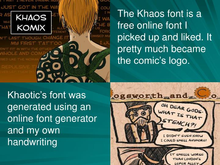 The Khaos font is a free online font I picked up and liked. It pretty much became the comic's logo.