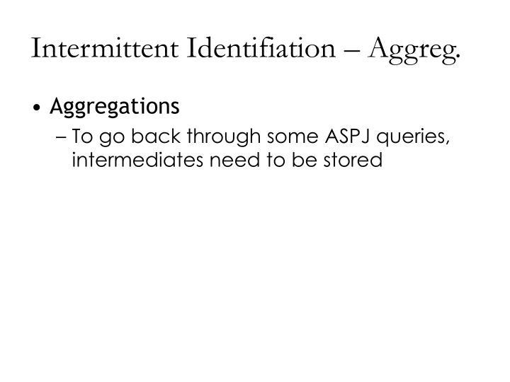Intermittent Identifiation – Aggreg.