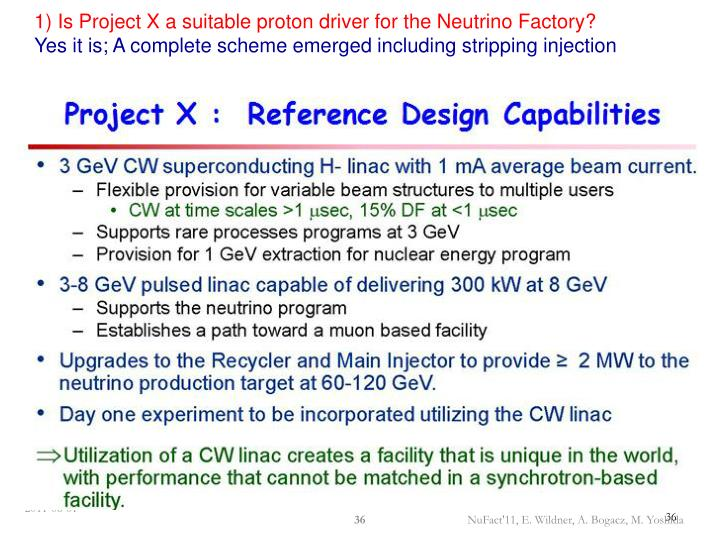 1) Is Project X a suitable proton driver for the Neutrino Factory?