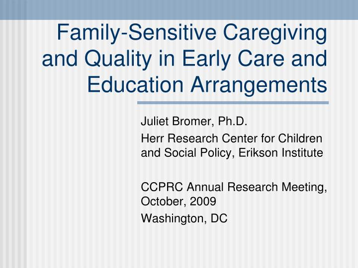 family sensitive caregiving and quality in early care and education arrangements n.