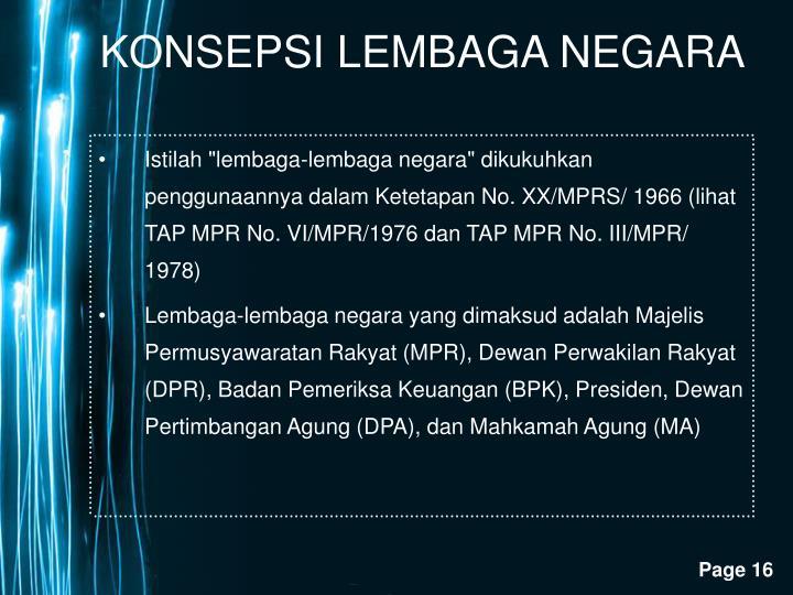 """Istilah """"lembaga-lembaga negara"""" dikukuhkan penggunaannya dalam Ketetapan No. XX/MPRS/ 1966 (lihat TAP MPR No. VI/MPR/1976 dan TAP MPR No. III/MPR/ 1978)"""