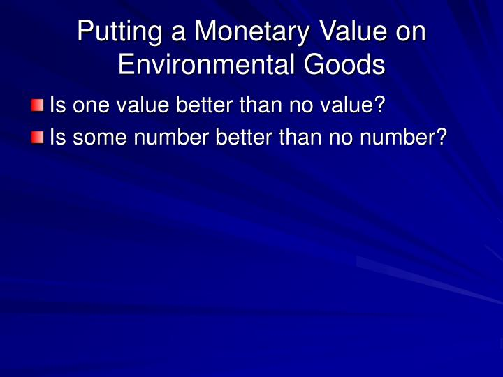 Putting a Monetary Value on Environmental Goods