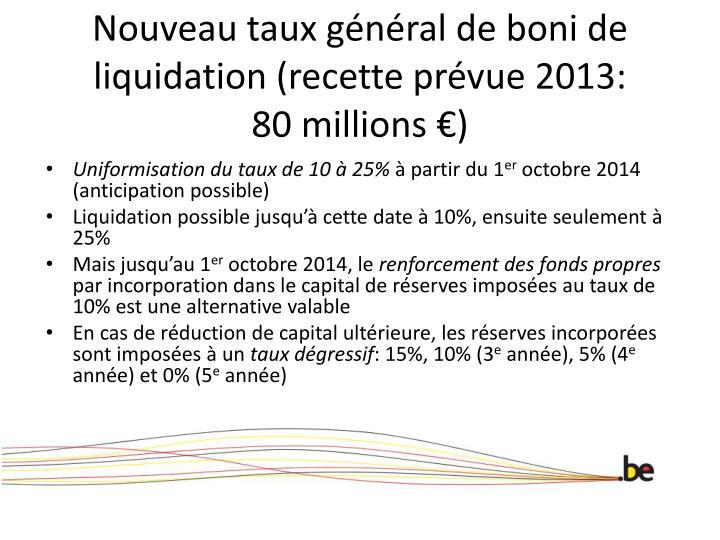 Nouveau taux général de boni de liquidation (recette prévue 2013: