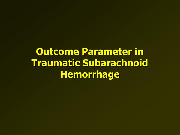 Outcome Parameter in Traumatic Subarachnoid Hemorrhage