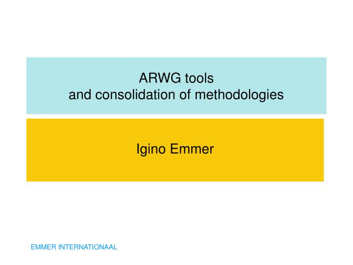 arwg tools and consolidation of methodologies n.