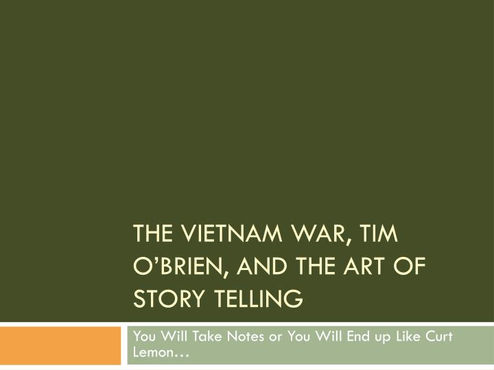 The vietnam war tim o brien and the art of story telling