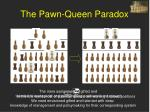 the pawn queen paradox