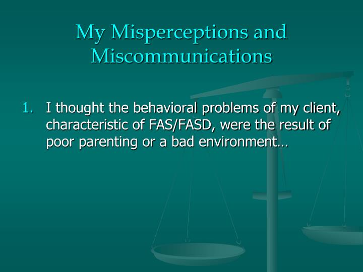 My Misperceptions and Miscommunications