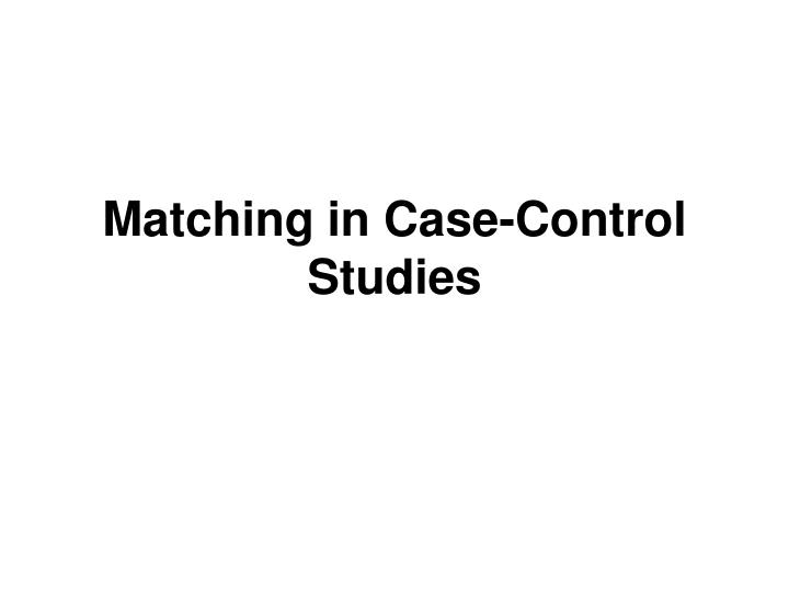 Matching in Case-Control Studies