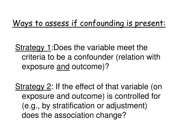 Ways to assess if confounding is present: