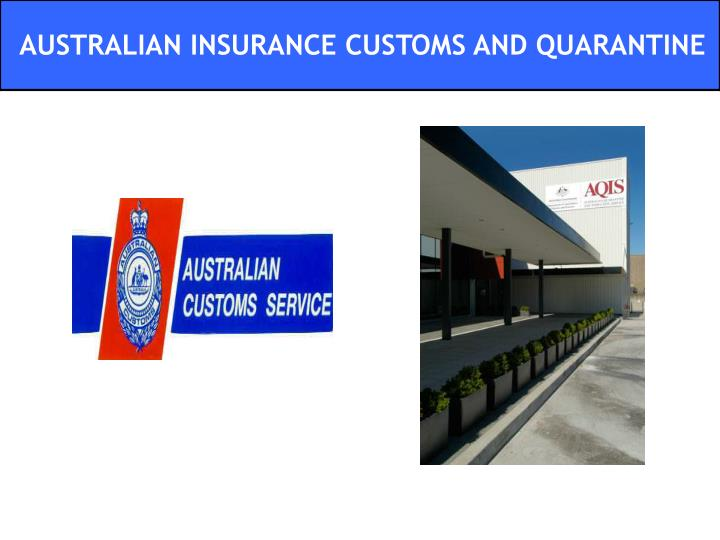 AUSTRALIAN INSURANCE CUSTOMS AND QUARANTINE