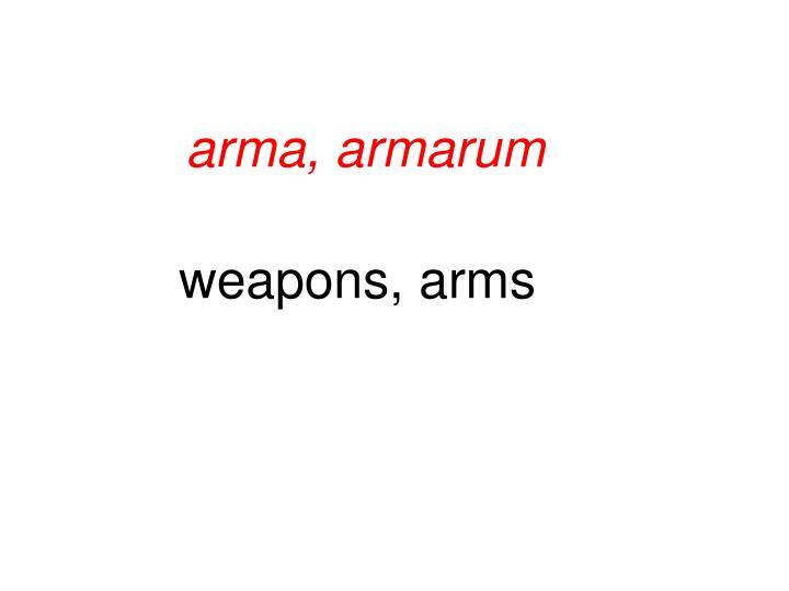 arma, armarum