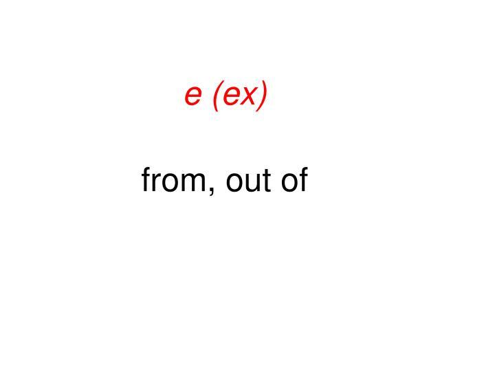 e (ex)