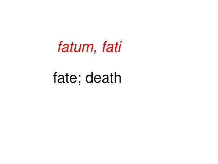 fatum, fati