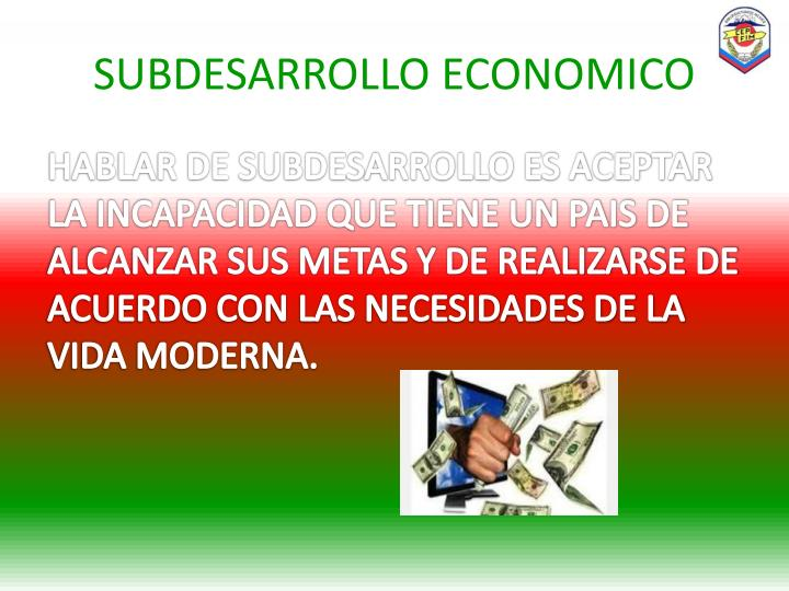 SUBDESARROLLO ECONOMICO