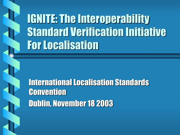 Ignite the interoperability standard verification initiative for localisation