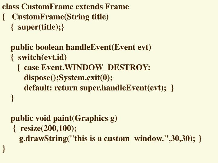 class CustomFrame extends Frame