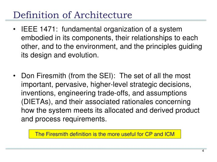 IEEE 1471:  fundamental organization of a system embodied in its components, their relationships to each other, and to the environment, and the principles guiding its design and evolution.