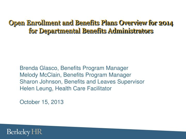 open enrollment and benefits plans overview for 2014 for departmental benefits administrators n.