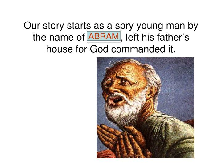 Our story starts as a spry young man by the name of left his father s house for god commanded it
