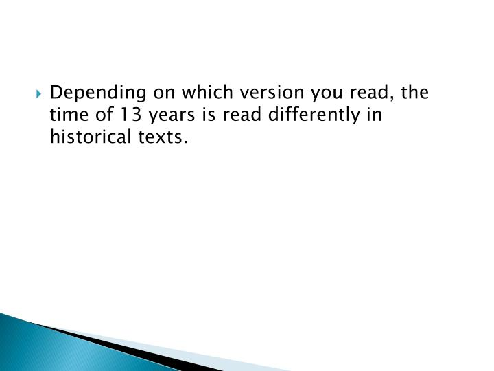Depending on which version you read, the time of 13 years is read differently in historical texts.