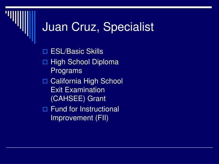 Juan Cruz, Specialist