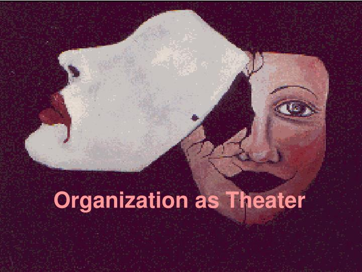 Organization as Theater