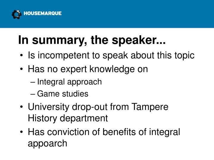 In summary, the speaker...
