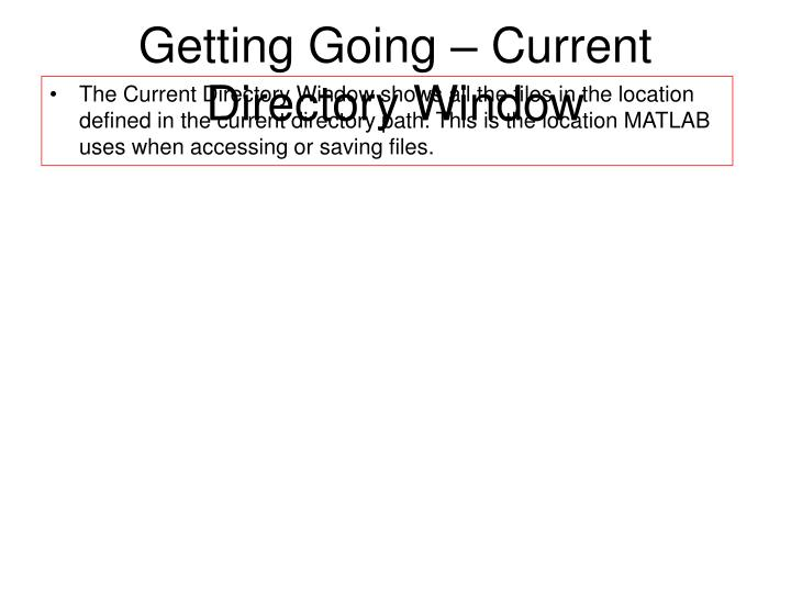 Getting Going – Current Directory Window