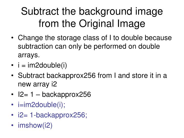 Subtract the background image from the Original Image