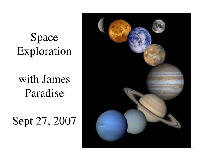 space exploration with james paradise sept 27 2007 n.