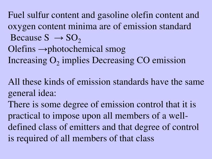 Fuel sulfur content and gasoline olefin content and oxygen content minima are of emission standard