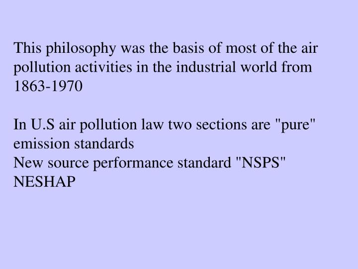 This philosophy was the basis of most of the air pollution activities in the industrial world from 1863-1970
