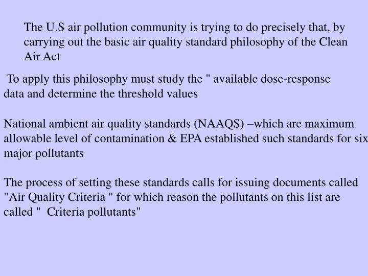 The U.S air pollution community is trying to do precisely that, by carrying out the basic air quality standard philosophy of the Clean Air Act