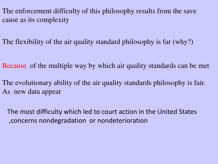 The enforcement difficulty of this philosophy results from the save