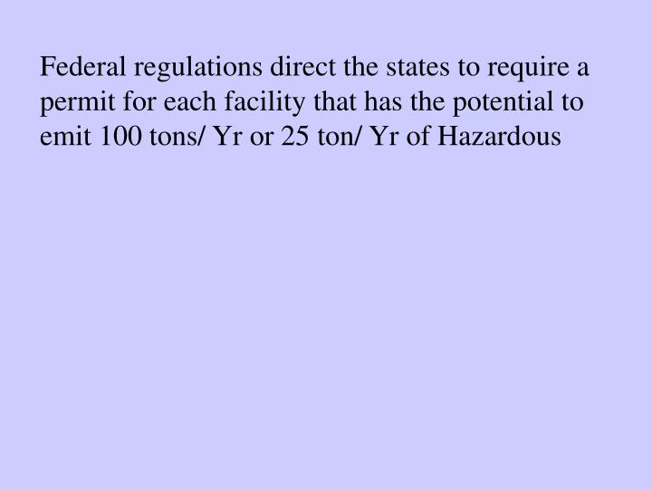 Federal regulations direct the states to require a permit for each facility that has the potential t...