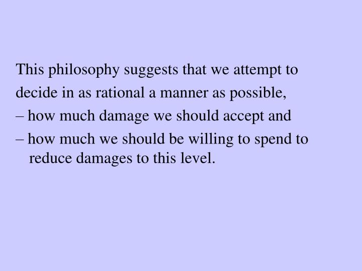 This philosophy suggests that we attempt to